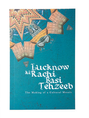 Lucknow Ki Rachi Basi Tehzeeb:The Making of a Cultural Mosaic