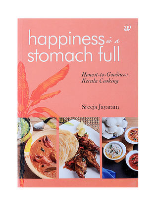 Happiness is a Stomach Full - Honest-to-Goodness Kerala Cooking - Sreeja Jayaram