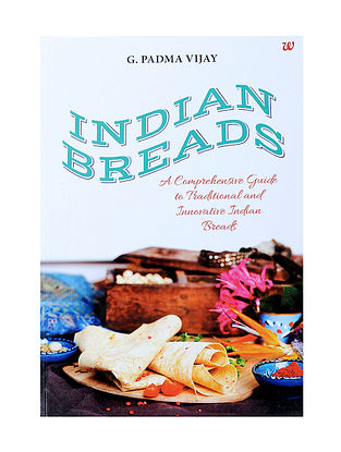 Indian Breads - A Comprehensive Guide to Traditional and Innovative Indian Breads - G.Padma Vijay