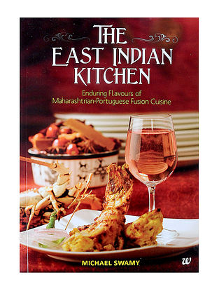 The East Indian Kitchen-Enduring Flavours of Maharashtrian-Portuguese Fusion Cuisine - Michael Swamy
