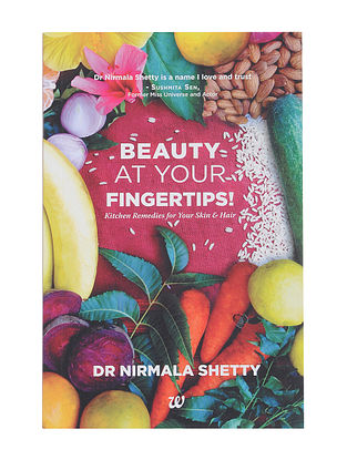 Beauty at Your Fingertips: Kitchen Remedies for Your Skin and Hair - Dr. Nirmala Shetty