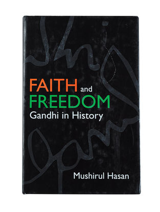 Faith and Freedom Gandhi in History by Mushirul Hasan (Hardcover)