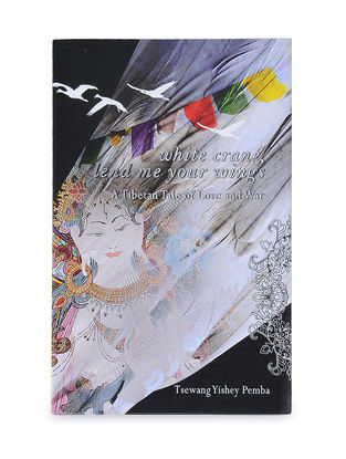 White Crane, Lend me your wings-A Tibetan Tale of Love and War-Tsewang Yishey Pemba