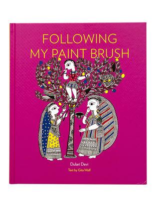 Following My Paint Brush - Dulari Devi and Gita Wolf