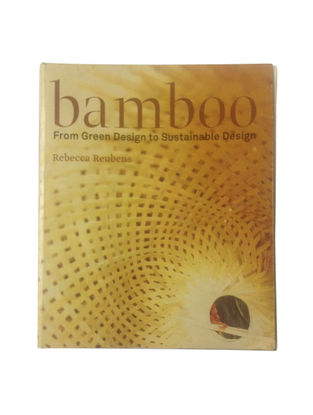 Bamboo: From Green Design To Sustainable Design. By Rebecca Reubens (Hardbound) by Bamboo Canopy