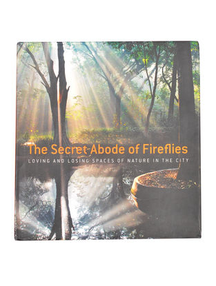 The Secret Adobe of Fireflies: Loving and Losing Spaces of Nature in the City [Hardcover]