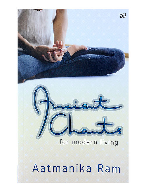 Ancient Chants for Modern Living - Aatmanika Ram