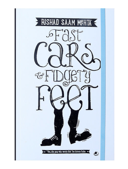 Fast Cars and Fidgety Feet - Rishad Saam Mehta
