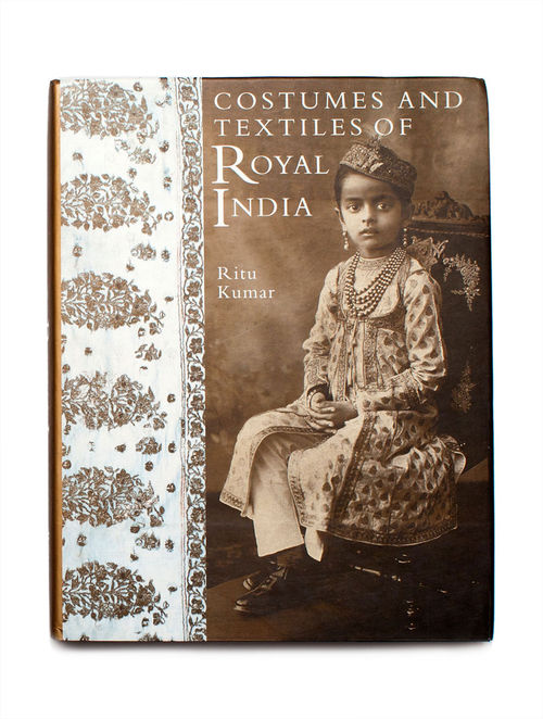 Buy Costumes And Textiles Of Royal India By Ritu Kumar